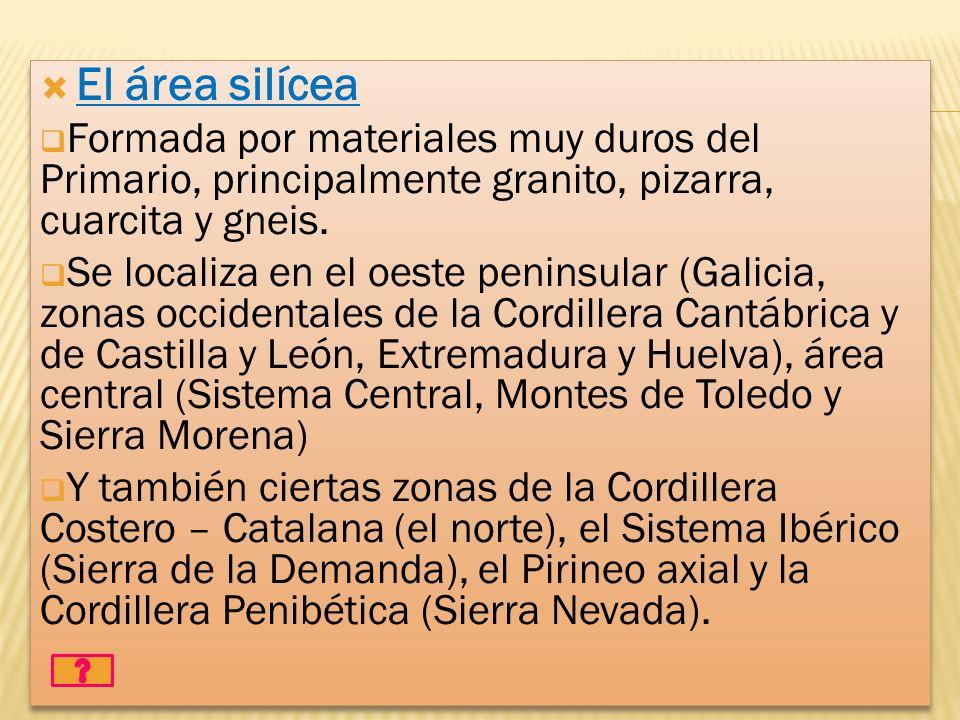 El área silícea Formada por materiales muy duros del Primario, principalmente granito, pizarra, cuarcita y gneis. Se localiza en el oeste peninsular (