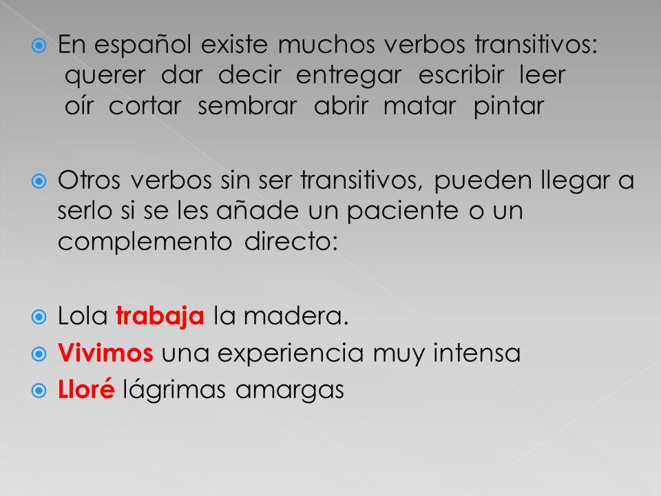 En español existe muchos verbos transitivos: querer dar decir entregar escribir leer oír cortar sembrar abrir matar pintar Otros verbos sin ser transi
