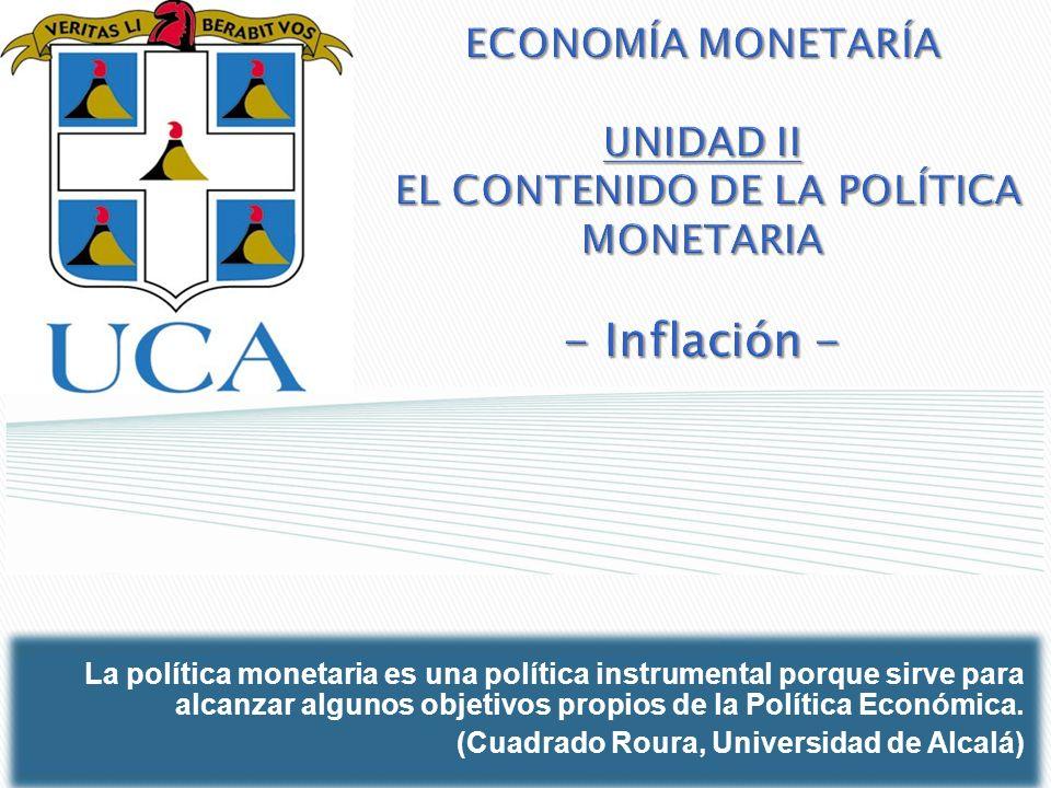 ECONOMÍA MONETARÍA UNIDAD II EL CONTENIDO DE LA POLÍTICA MONETARIA - Inflación - La política monetaria es una política instrumental porque sirve para