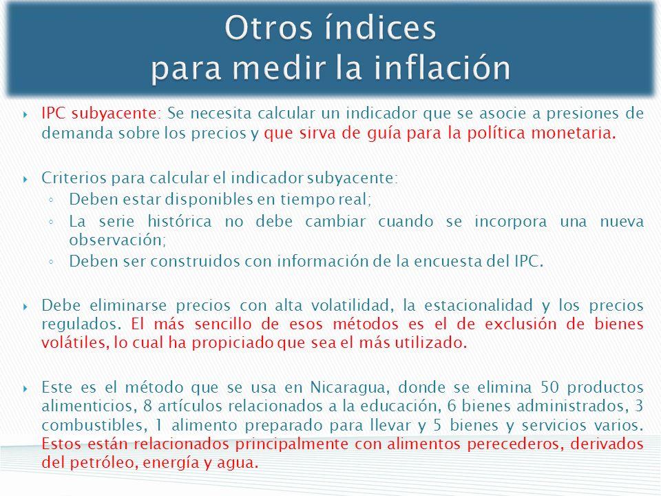 Otros índices para medir la inflación IPC subyacente: Se necesita calcular un indicador que se asocie a presiones de demanda sobre los precios y que s