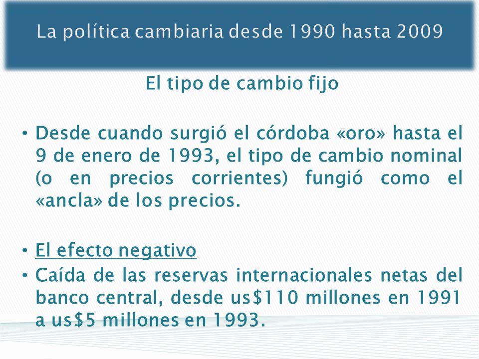El tipo de cambio fijo Desde cuando surgió el córdoba «oro» hasta el 9 de enero de 1993, el tipo de cambio nominal (o en precios corrientes) fungió co