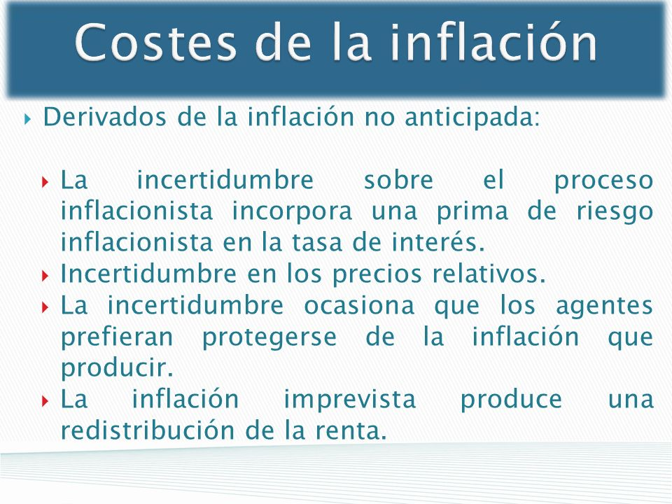 Costes de la inflación Derivados de la inflación no anticipada: La incertidumbre sobre el proceso inflacionista incorpora una prima de riesgo inflacio