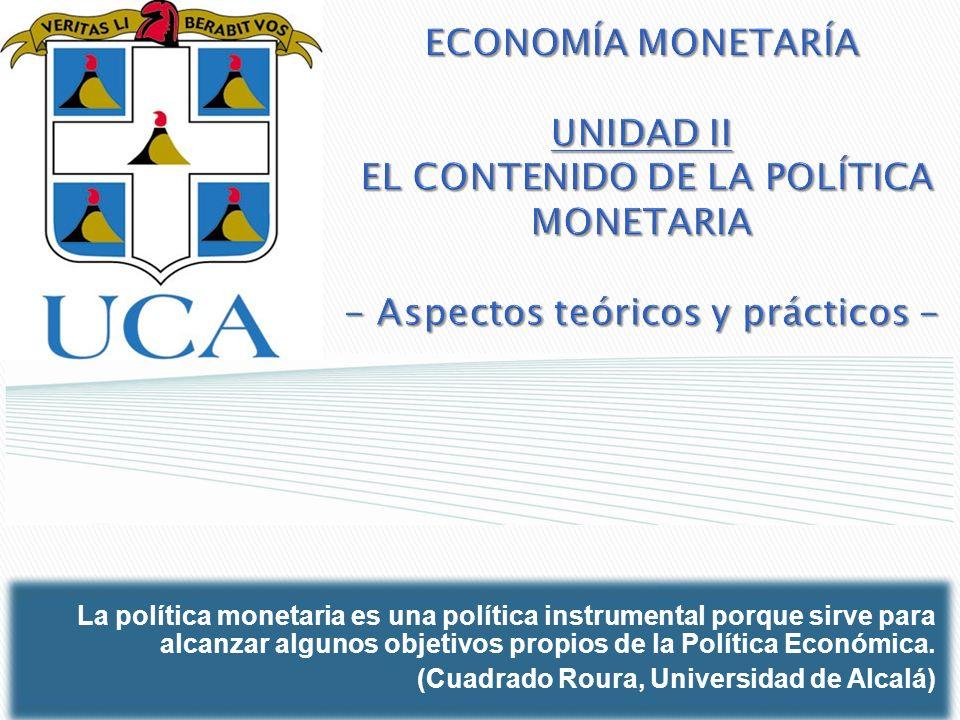 ECONOMÍA MONETARÍA UNIDAD II EL CONTENIDO DE LA POLÍTICA MONETARIA - Aspectos teóricos y prácticos - La política monetaria es una política instrumenta