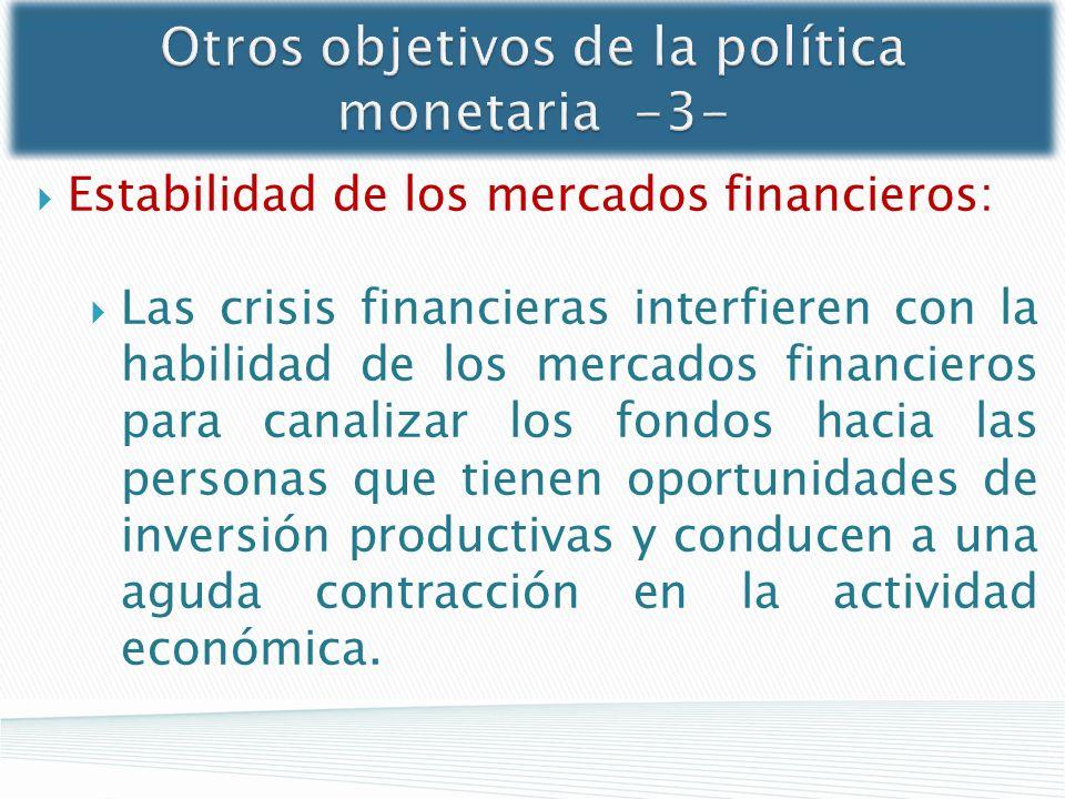 Otros objetivos de la política monetaria -3- Estabilidad de los mercados financieros: Las crisis financieras interfieren con la habilidad de los merca