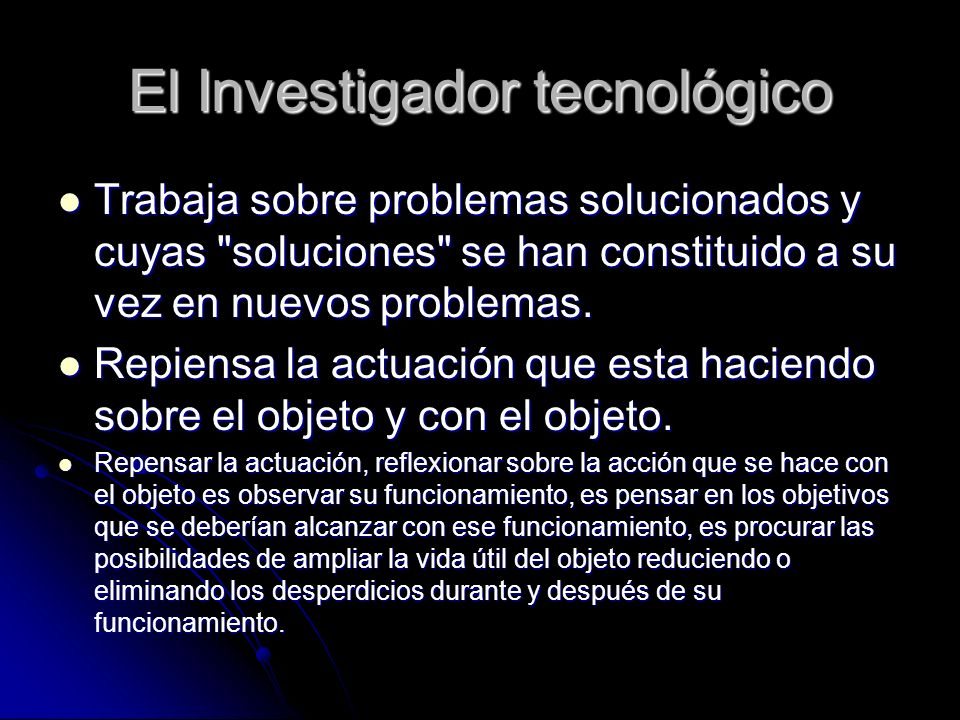 El Investigador tecnológico Trabaja sobre problemas solucionados y cuyas