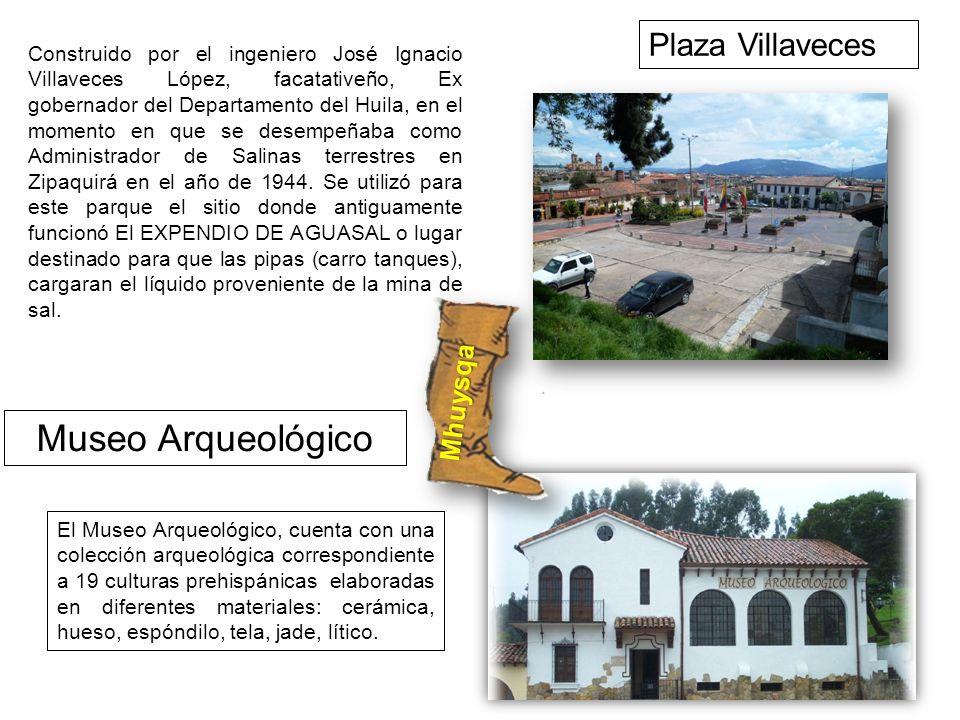Plaza Villaveces Construido por el ingeniero José Ignacio Villaveces López, facatativeño, Ex gobernador del Departamento del Huila, en el momento en q