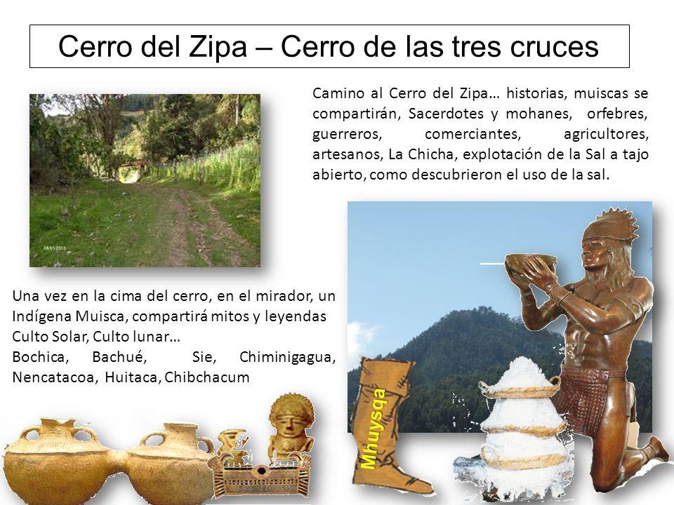 Cerro del Zipa – Cerro de las tres cruces Camino al Cerro del Zipa… historias, muiscas se compartirán, Sacerdotes y mohanes, orfebres, guerreros, come