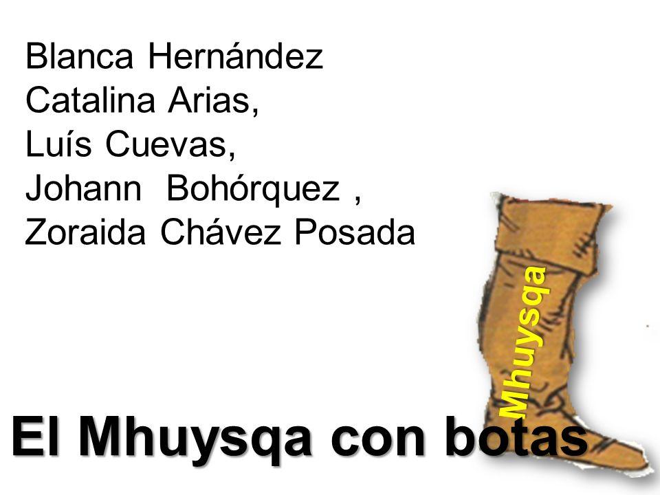 Blanca Hernández Catalina Arias, Luís Cuevas, Johann Bohórquez, Zoraida Chávez Posada Mhuysqa El Mhuysqa con botas