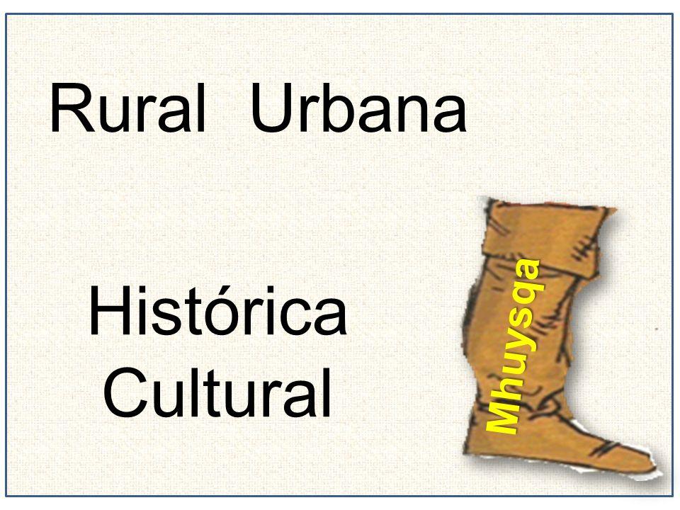 Rural Urbana Histórica Cultural Mhuysqa