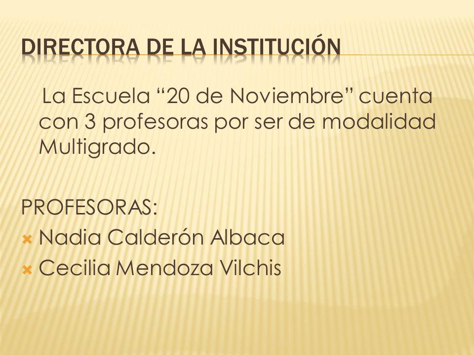 La Escuela 20 de Noviembre cuenta con 3 profesoras por ser de modalidad Multigrado. PROFESORAS: Nadia Calderón Albaca Cecilia Mendoza Vilchis