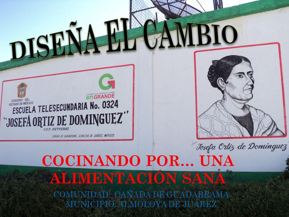 COCINANDO POR… UNA ALIMENTACIÓN SANA COMUNIDAD: CAÑADA DE GUADARRAMA MUNICIPIO: ALMOLOYA DE JUÁREZ