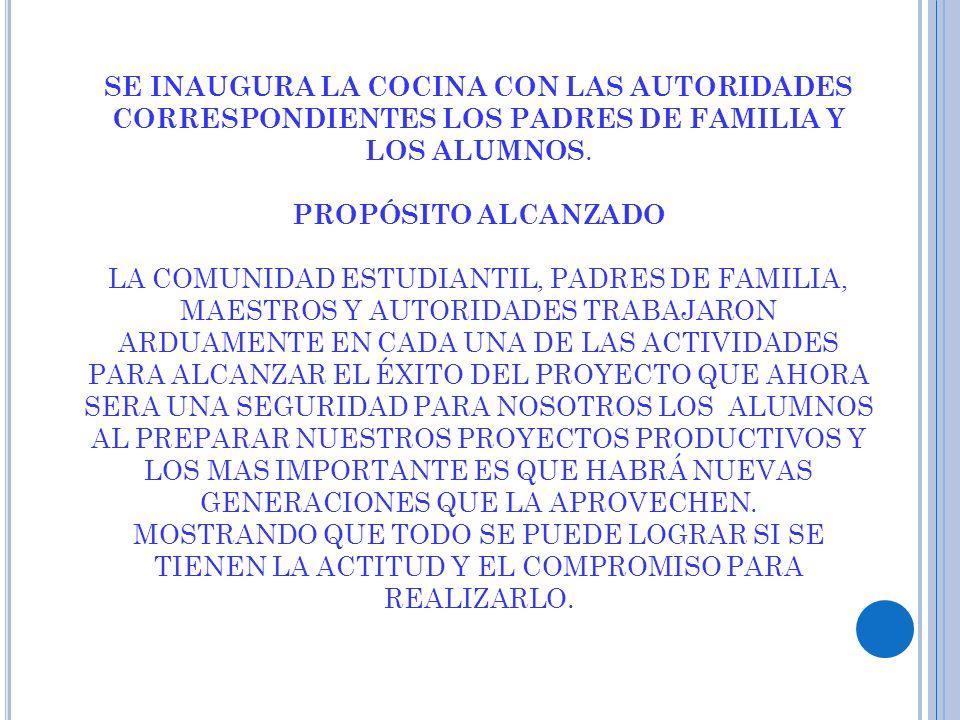 SE INAUGURA LA COCINA CON LAS AUTORIDADES CORRESPONDIENTES LOS PADRES DE FAMILIA Y LOS ALUMNOS. PROPÓSITO ALCANZADO LA COMUNIDAD ESTUDIANTIL, PADRES D