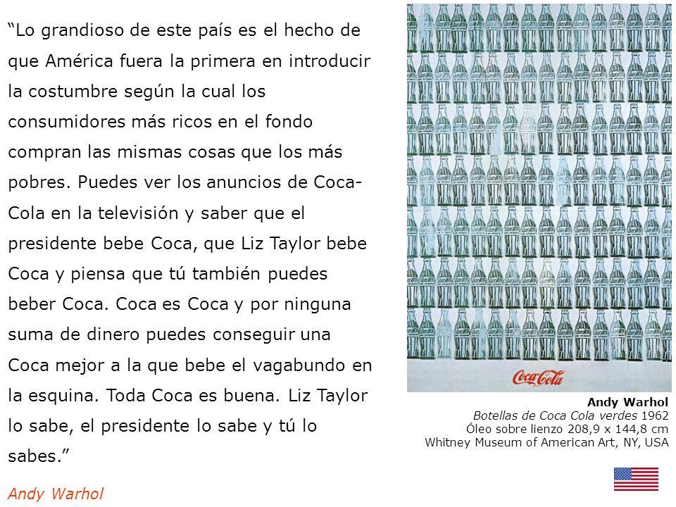 Andy Warhol Botellas de Coca Cola verdes 1962 Óleo sobre lienzo 208,9 x 144,8 cm Whitney Museum of American Art, NY, USA Lo grandioso de este país es