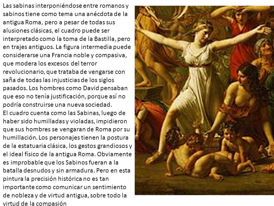 Las sabinas interponiéndose entre romanos y sabinos tiene como tema una anécdota de la antigua Roma, pero a pesar de todas sus alusiones clásicas, el cuadro puede ser interpretado como la toma de la Bastilla, pero en trajes antiguos.