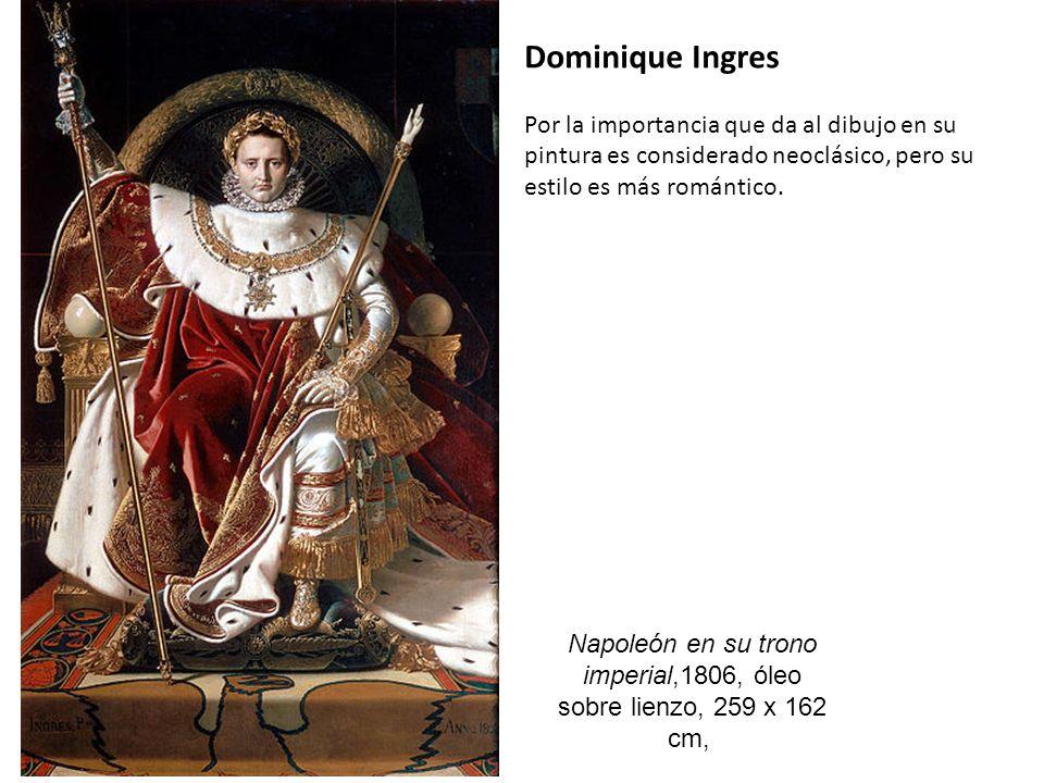 Dominique Ingres Por la importancia que da al dibujo en su pintura es considerado neoclásico, pero su estilo es más romántico.