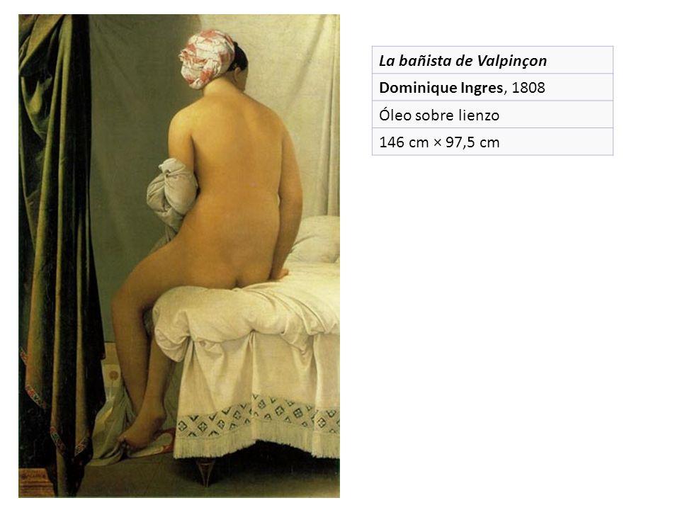 La bañista de Valpinçon Dominique Ingres, 1808 Óleo sobre lienzo 146 cm × 97,5 cm