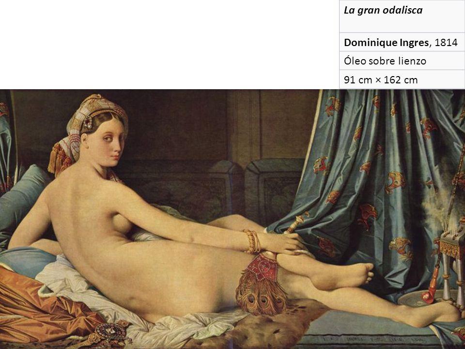 La gran odalisca Dominique Ingres, 1814 Óleo sobre lienzo 91 cm × 162 cm
