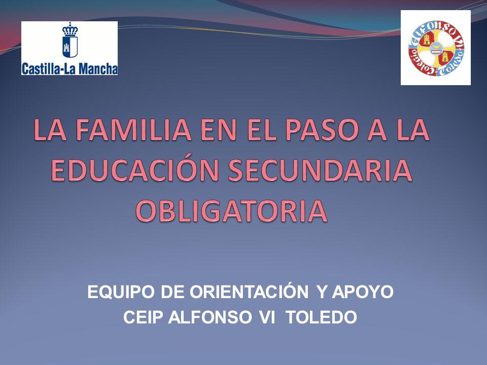 LA FAMILIA EN EL PASO A LA EDUCACIÓN SECUNDARIA OBLIGATORIA La nueva etapa educativa: Educación Secundaria Obligatoria.