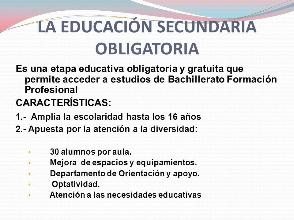 LA EDUCACIÓN SECUNDARIA OBLIGATORIA ESTRUCTURA: 1º CICLO (12-14 años) 2º CICLO ( 14-16 años) TITULACIÓN : Graduado en Educación Secundaria Obligatoria