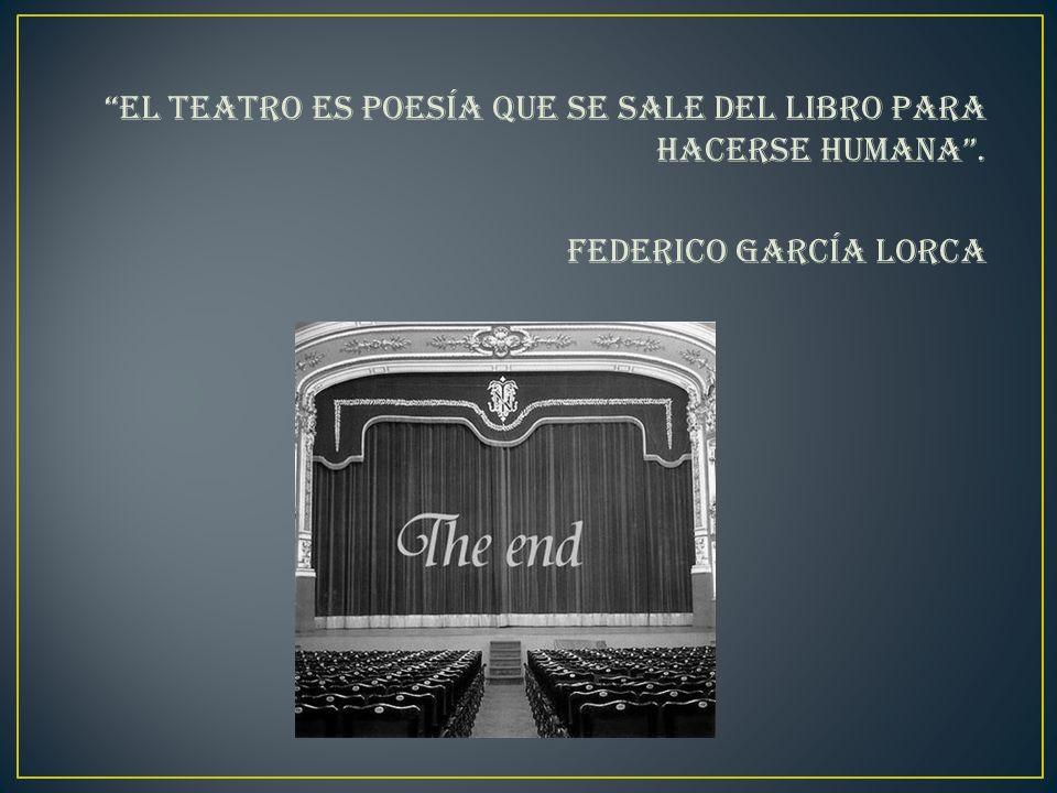 El teatro es poesía que se sale del libro para hacerse humana. Federico García Lorca