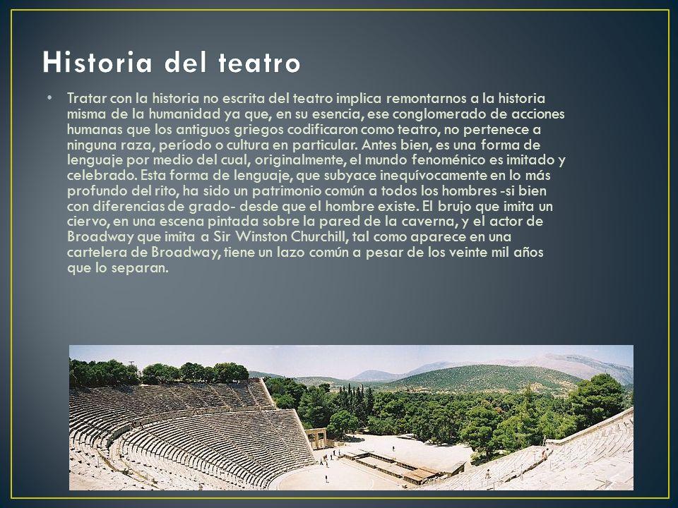 Tratar con la historia no escrita del teatro implica remontarnos a la historia misma de la humanidad ya que, en su esencia, ese conglomerado de accion