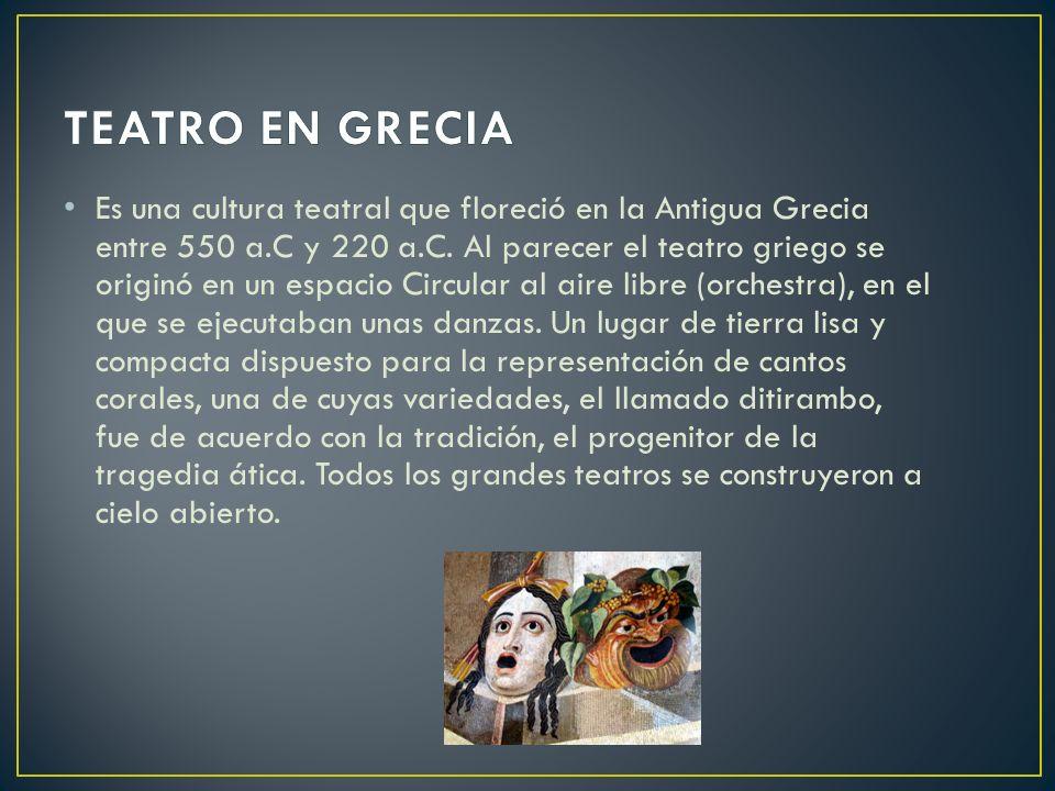 Es una cultura teatral que floreció en la Antigua Grecia entre 550 a.C y 220 a.C. Al parecer el teatro griego se originó en un espacio Circular al air