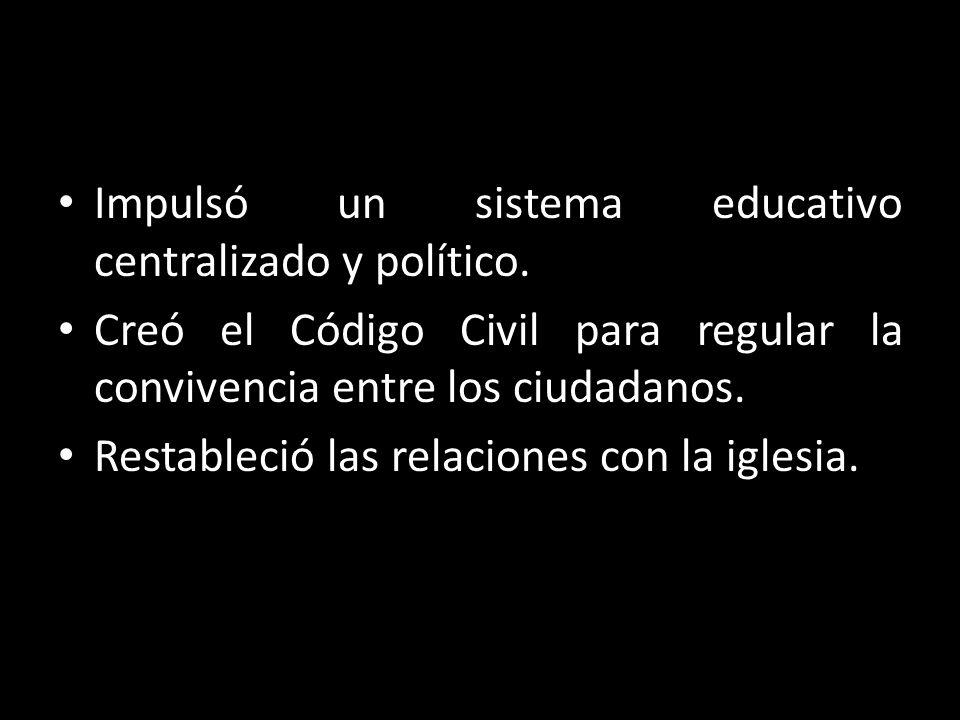 Impulsó un sistema educativo centralizado y político. Creó el Código Civil para regular la convivencia entre los ciudadanos. Restableció las relacione