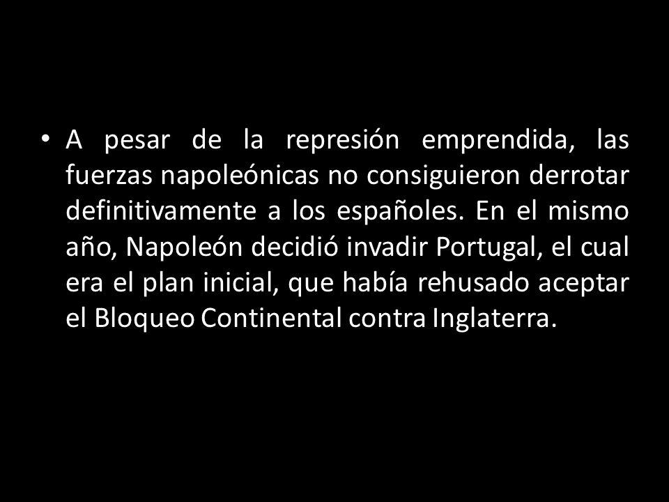 A pesar de la represión emprendida, las fuerzas napoleónicas no consiguieron derrotar definitivamente a los españoles. En el mismo año, Napoleón decid