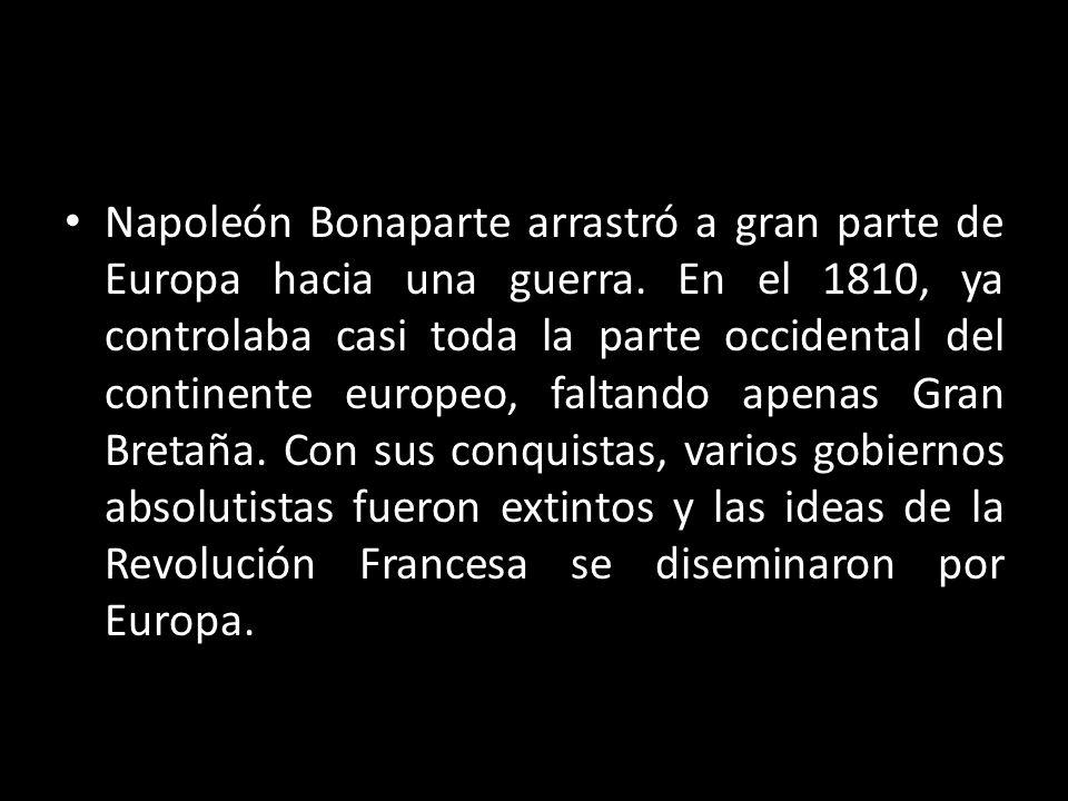 Napoleón Bonaparte arrastró a gran parte de Europa hacia una guerra. En el 1810, ya controlaba casi toda la parte occidental del continente europeo, f
