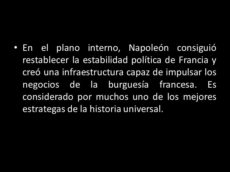 En el plano interno, Napoleón consiguió restablecer la estabilidad política de Francia y creó una infraestructura capaz de impulsar los negocios de la