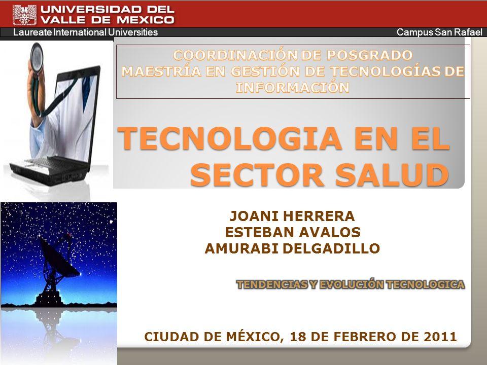 TECNOLOGIA EN EL SECTOR SALUD Laureate International Universities Campus San Rafael JOANI HERRERA ESTEBAN AVALOS AMURABI DELGADILLO CIUDAD DE MÉXICO,