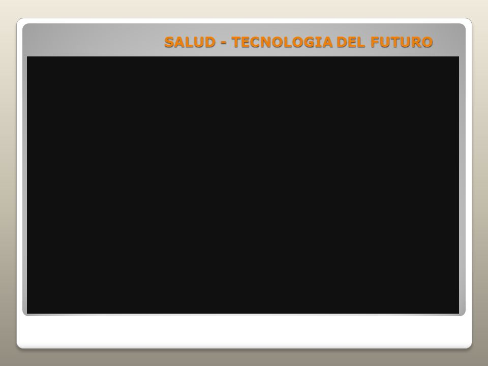 SALUD - TECNOLOGIA DEL FUTURO