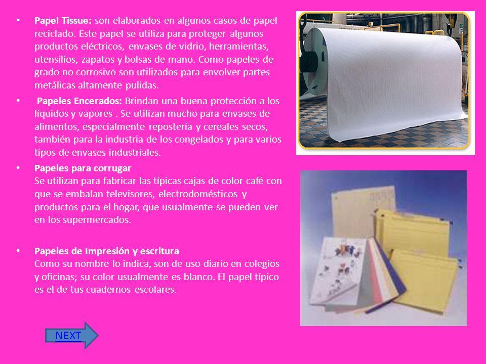 TIPOS DE PAPEL Y SUS USOS Papel Kraft: Es muy resistente, por lo que se utiliza para la elaboración de papel tissue, papel para bolsas, sacos multicapas y papel para envolturas, asimismo, es base de laminaciones con aluminio, plástico y otros materiales.
