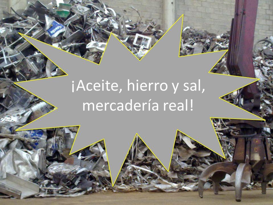 ¡Aceite, hierro y sal, mercadería real! ¡Aceite, hierro y sal, mercadería real!