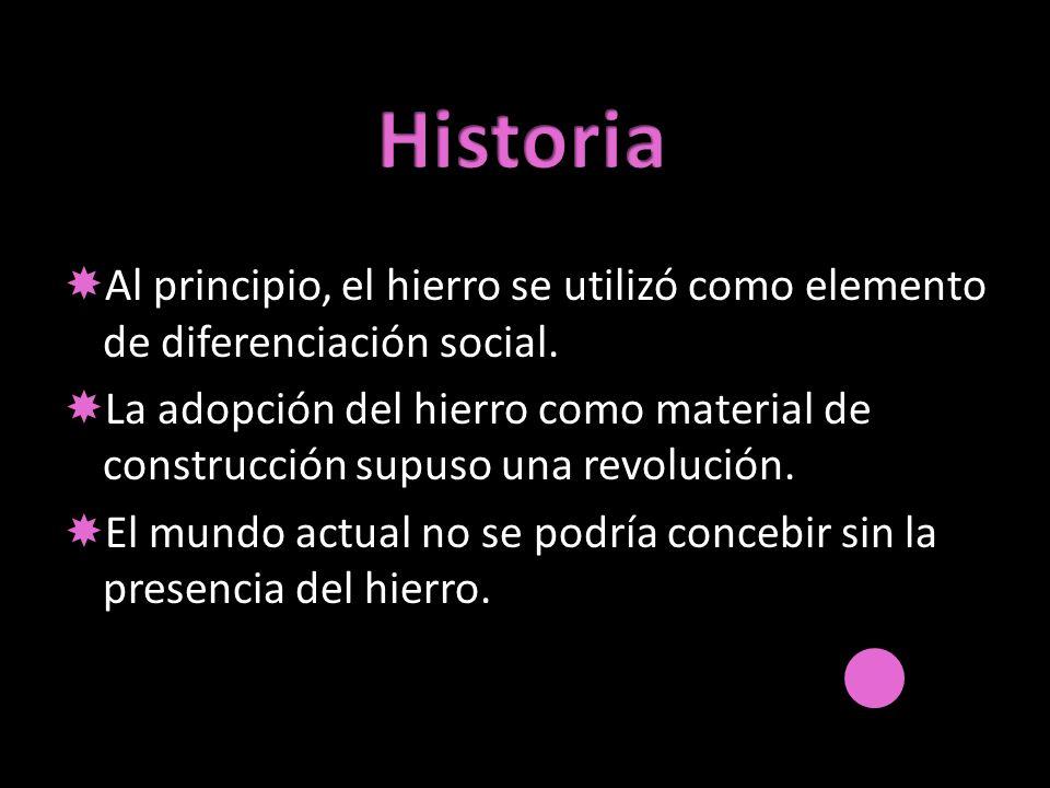 Al principio, el hierro se utilizó como elemento de diferenciación social. La adopción del hierro como material de construcción supuso una revolución.