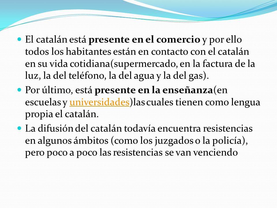 El catalán está presente en el comercio y por ello todos los habitantes están en contacto con el catalán en su vida cotidiana(supermercado, en la fact