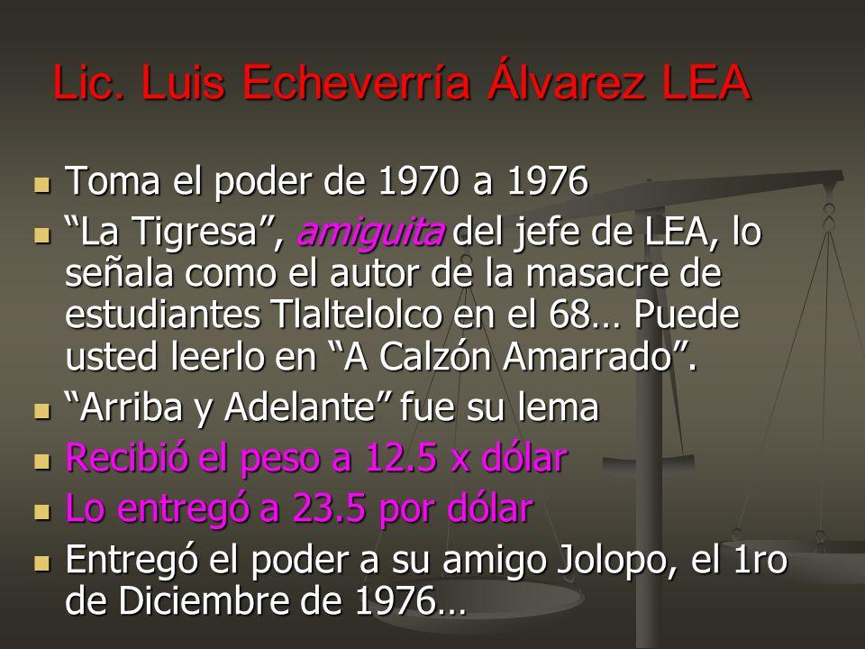 Lic. Luis Echeverría Álvarez LEA Toma el poder de 1970 a 1976 Toma el poder de 1970 a 1976 La Tigresa, amiguita del jefe de LEA, lo señala como el aut