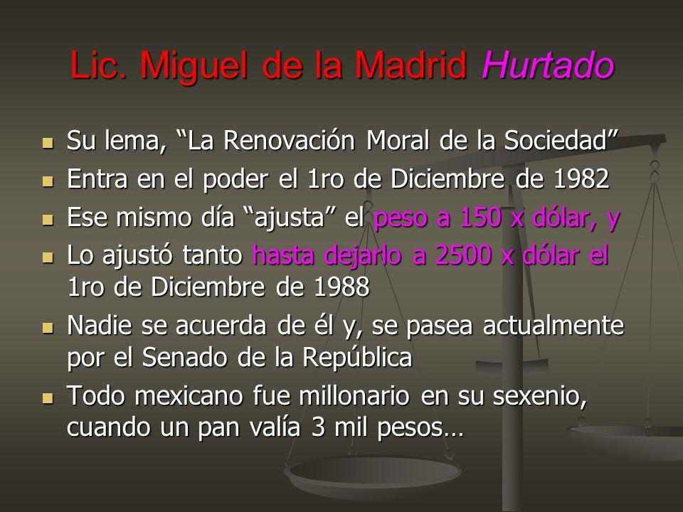 Lic. Miguel de la Madrid Hurtado Su lema, La Renovación Moral de la Sociedad Su lema, La Renovación Moral de la Sociedad Entra en el poder el 1ro de D