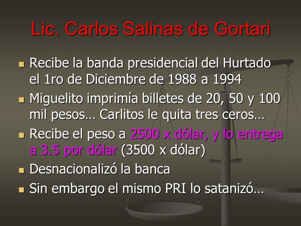 Lic. Carlos Salinas de Gortari Recibe la banda presidencial del Hurtado el 1ro de Diciembre de 1988 a 1994 Recibe la banda presidencial del Hurtado el