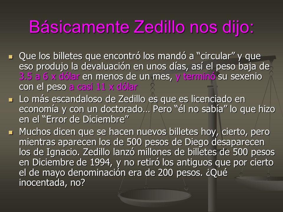 Básicamente Zedillo nos dijo: Que los billetes que encontró los mandó a circular y que eso produjo la devaluación en unos días, así el peso baja de 3.
