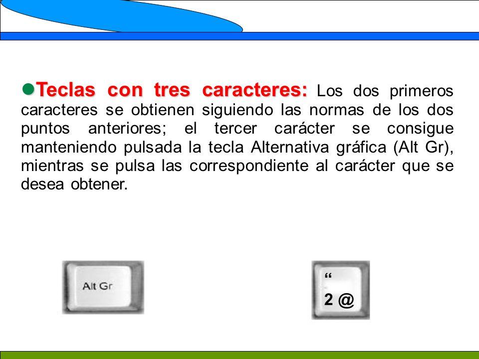 Teclas con tres caracteres: Teclas con tres caracteres: Los dos primeros caracteres se obtienen siguiendo las normas de los dos puntos anteriores; el