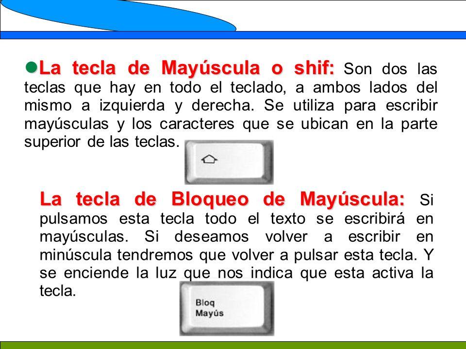 La tecla de Mayúscula o shif: La tecla de Mayúscula o shif: Son dos las teclas que hay en todo el teclado, a ambos lados del mismo a izquierda y derec