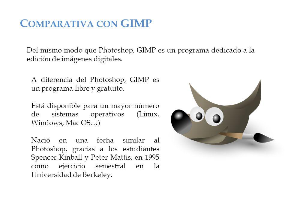 C OMPARATIVA CON GIMP Del mismo modo que Photoshop, GIMP es un programa dedicado a la edición de imágenes digitales.