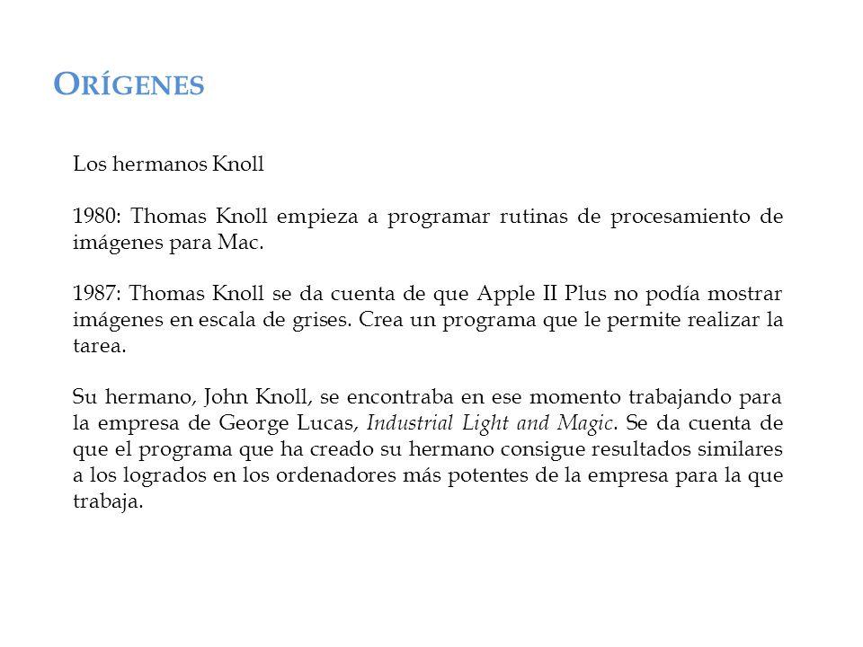 O RÍGENES Los hermanos Knoll 1980: Thomas Knoll empieza a programar rutinas de procesamiento de imágenes para Mac.