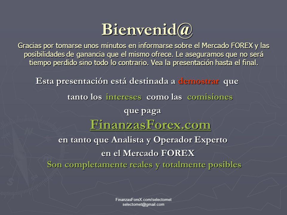 FinanzasForeX.com/selectornet selectornet@gmail.com FinanzasForex.com selectornet@gmail.com Julio Escobar Promotor de Inversiones FOREX Telef.