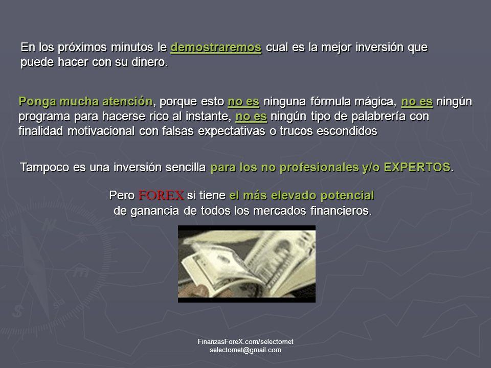 FinanzasForeX.com/selectornet selectornet@gmail.com Bienvenid@ Gracias por tomarse unos minutos en informarse sobre el Mercado FOREX y las posibilidades de ganancia que el mismo ofrece.