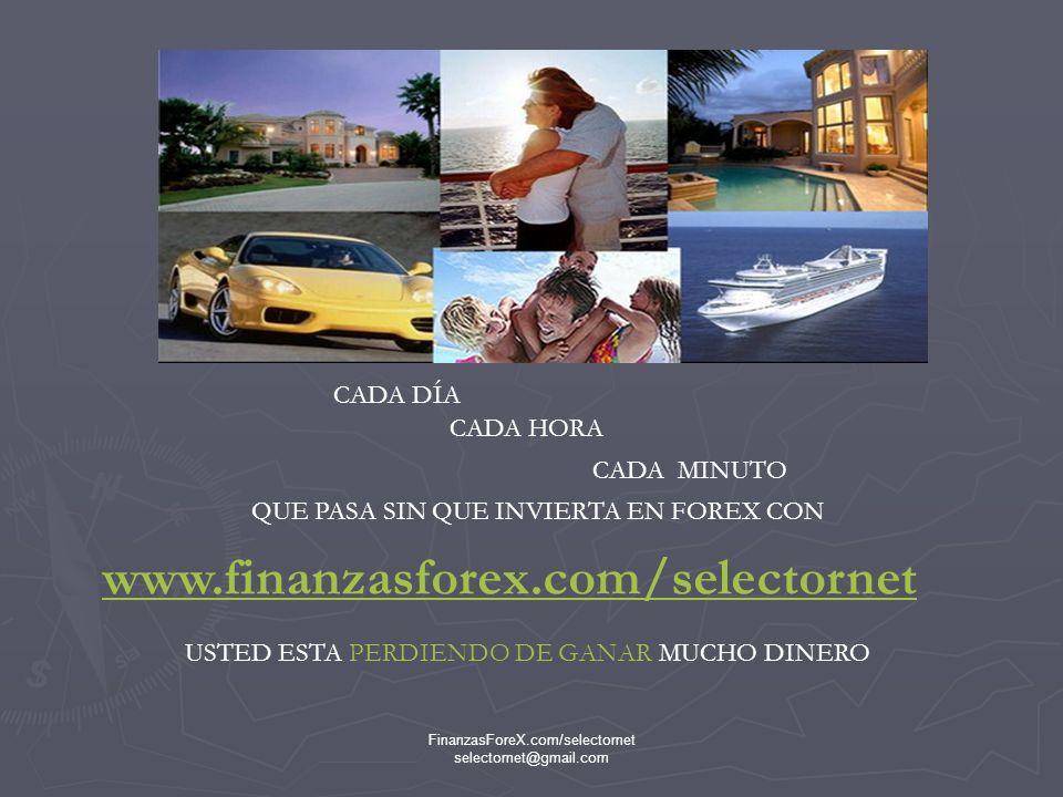 FinanzasForeX.com/selectornet selectornet@gmail.com PORQUE SU INVERSIÓN AHORA ES SUPERIOR A LOS 2999 $ U.S.
