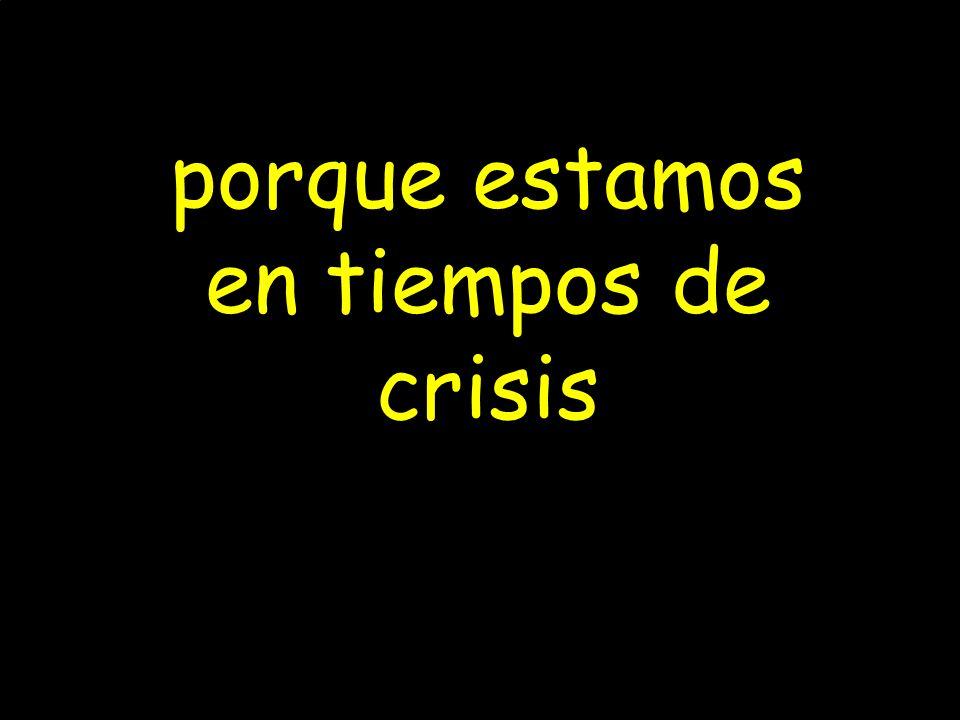 porque estamos en tiempos de crisis