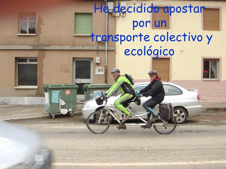 He decidido apostar por un transporte colectivo y ecológico