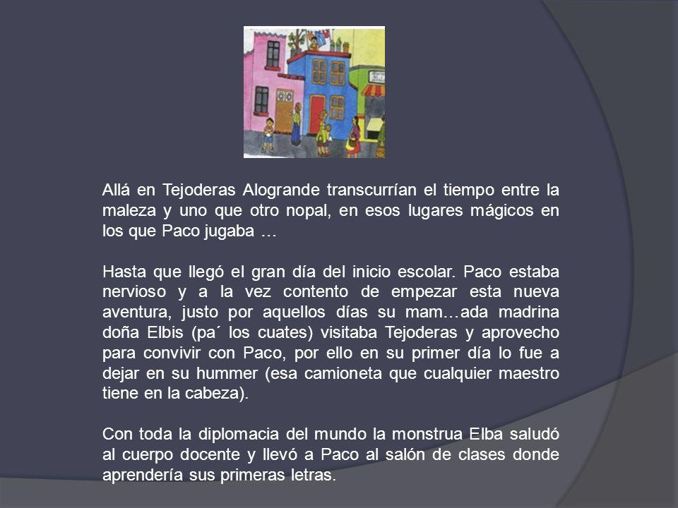 Paco no pudo soportar más esta soledad abrazadora y dejó una carta a su abuelita que decía más a menos así: Tejoderas Alogrande, Oax.